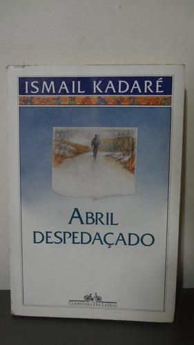 Livro Abril Despedaçado - Ismail Kadaré - Usado Original