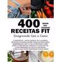 400 Receitas Fit Com Cardápios Emagrecendo Com A Camis