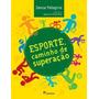 10 Livros: Esporte, Caminho De Superação Denise Pellegrini