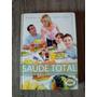 Livro Saúde Total/guia Prático De Preven. E Trat. Naturais