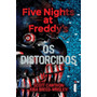 Five Nights At Freddys: Os Distorcidos