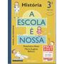 1078 livro História A Escola E Nossa 3.série Ensino Fund.