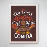 PÔSTER COM MOLDURA - AMOR PELA COMIDA