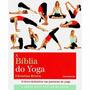 Livro Bíblia Do Yoga, A O Livro Definitivo Em Postura De