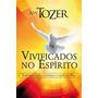 Livro Vivificados No Espírito A W Tozer