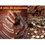 Chocolate A Arte De Manusear Passo A Passo
