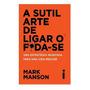 Novo 2017 A Sutil Arte De Ligar O Foda se Original