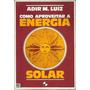 Como Aproveitar A Energia Solar Adir M. Luiz