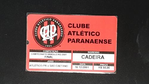 Ingresso Futebol Final Brasileiro 2001 Atlético Pr Campeão 2 Original