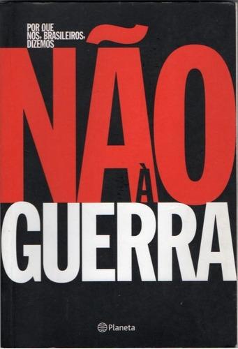 Por Que Nos, Brasileiros, Dizemos Não À Guerra Original