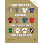 Historia Das Camisas Dos 12 Maiorestimes Vol 2