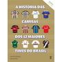 Historia Das Camisas Dos 12 Times Do Brasil Vol. 2