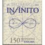 Os Segredos Do Infinito 150 Respostas Ao Enigma
