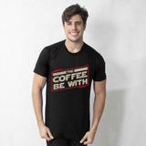 CAMISETA PRETA - MAY THE COFFEE