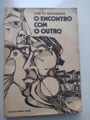 Livro - O Encontro Com O Outro - José Do Sacramento Original