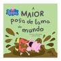 Livro Peppa Pig A Maior Poça De Lama Do Mundo