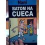 Livro Nani Batom Na Cueca ?vários