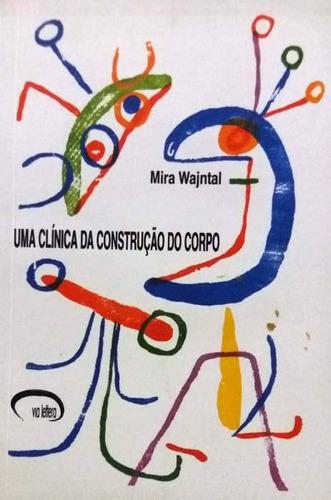 Livro Uma Clínica Da Construção Do Corpo Original