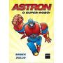 Astron O Super robô! / Nem Entrega Garantida