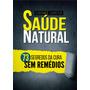 Saúde Natural O Grande Livro 73 Segredos Da Cura Sem Remédio