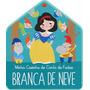 Livros Infantis Branca De Neve: Minha Casinha De Conto De