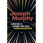Liberte O Poder Do Seu Subconsciente Livro Joseph Murphy