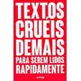 Textos Cruéis Demais Para Serem Lidos Rapidamente Globo