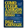 Como Fazer Amigos E Influenciar Pessoas Dale Carnegie