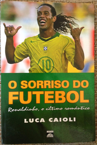 Livro - O Sorriso Do Futebol - Luca Caioli Original