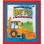 Livro Construtores Pop up Beto A Retroescavadeira