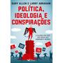 Política, Ideologia E Conspirações A Sujeira