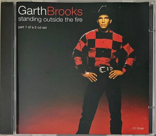 Cd Garth Brooks Standing Outside The Fire Part 1 Imp Uk - D2 Original