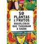 Livro 50 Plantas E Frutos Brasileiros Que Turbinam A Saúde