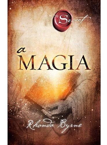 Livro A Magia - Rhonda Byrne - Mesmo Autor De O Segredo Original