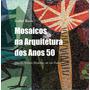 Livro Mosaicos Na Arquitetura Dos Anos 50 Isabel Ruas
