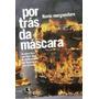Por Trás Da Máscara: Do Passe Livre Aos Black Blocs, As Ma