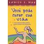 Louise L Hay Voce Pode Curar A Sua Vida 2010 Best Seller