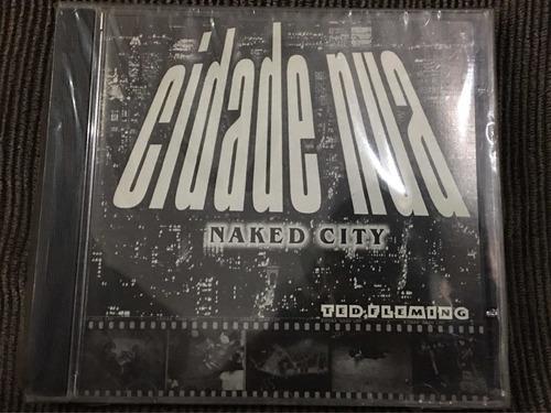 Cd Cidade Nua Naked City Ted Flaming Lacrado 2546 Original