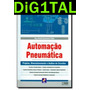 Automacao Pneumatica Projetos, Dimensionamento E Analise