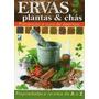 Livro Ervas, Plantas E Chás Prevenção E Cura De Doenças