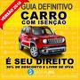 Guia Para Comprar Seu Carro Com Isenção De Imposto 30% Desc