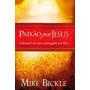 Paixão Por Jesus Mike Bickle Livro
