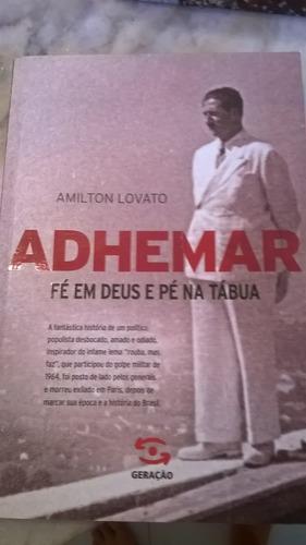 Adhemar De Barros. Fé Em Deus E Pé Na Tábua
